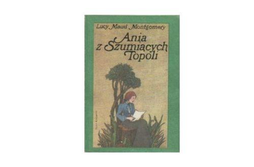 """""""Ania z Szumiących Topoli"""" – Lucy Maud Montgomery"""