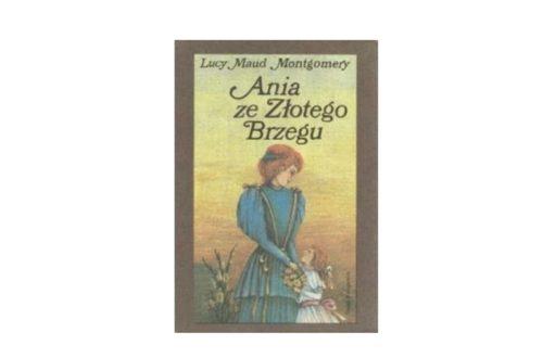 """""""Ania ze Złotego Brzegu"""" – Lucy Maud Montgomery"""