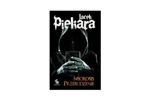 """""""Necrosis. Przebudzenie"""" – Jacek Piekara"""