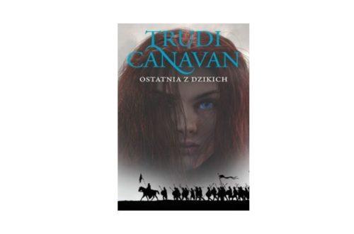 """""""Ostatnia z dzikich"""" – Trudi Canavan"""