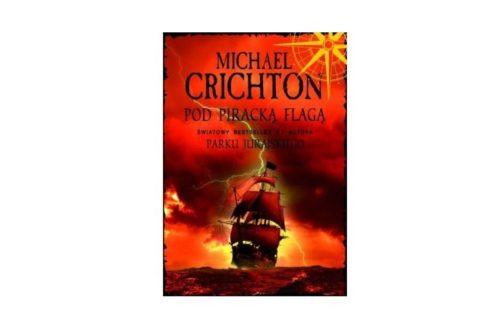 """""""Pod Piracką Flagą"""" – Michael Crichton"""