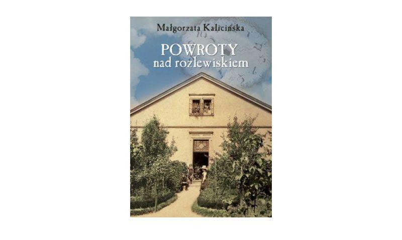 """""""Powroty nad rozlewiskiem"""" – Małgorzata Kalicińska"""