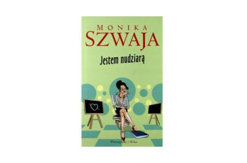"""""""Jestem nudziarą"""" – Monika Szwaja"""