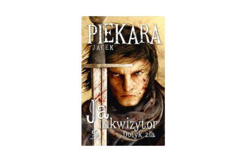 """""""Ja inkwizytor. Dotyk zła"""" – Jacek Piekara"""