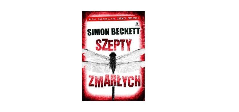 """""""Szepty zmarłych"""" – Simon Beckett"""