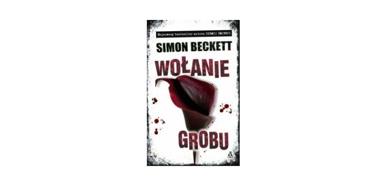 """""""Wołanie grobu"""" – Simon Beckett"""