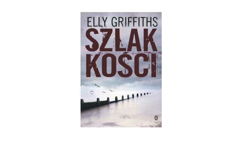 """""""Szlak kości"""" – Elly Griffiths"""