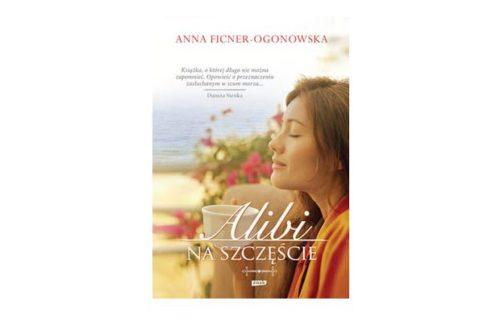 """""""Alibi na szczęście"""" – Anna Ficner-Ogonowska"""