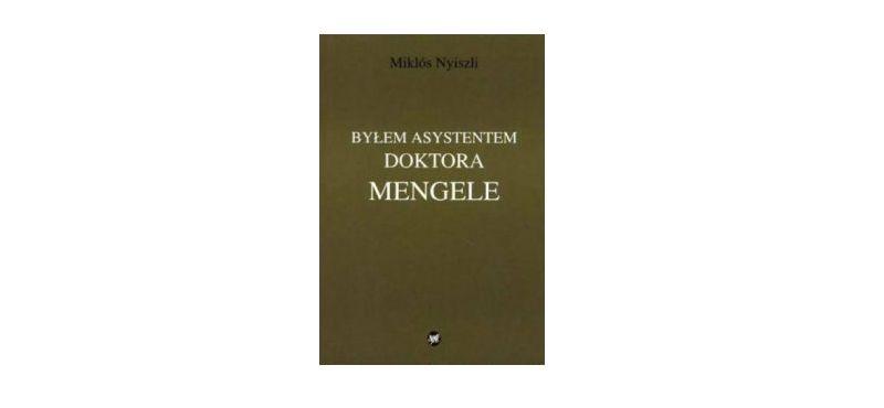 """""""Byłem asystentem doktora Mengele"""" – Miklos Nyiszli"""
