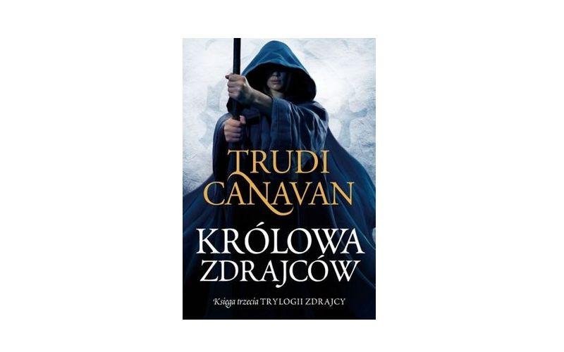 """""""Królowa zdrajców. Trylogia Zdrajcy"""" - Trudi Canavan"""