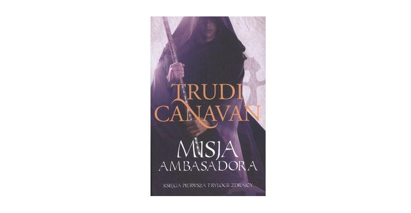 """Misja Ambasadora. Trylogia Zdrajcy"" - Trudi Canavan"