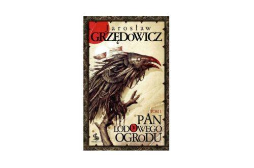 """""""Pan Lodowego Ogrodu"""" - tom 1 – Jarosław Grzędowicz"""