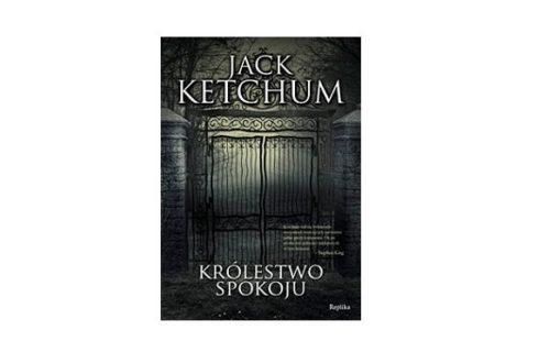 """Królestwo spokoju"" – Jack Ketchum"