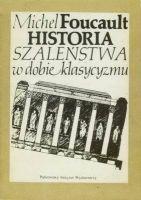 """""""Historia szaleństwa w dobie klasycyzmu"""" – Foucault Michel"""