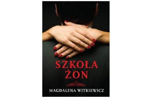 """""""Szkoła żon"""" - Magdalena Witkiewicz"""