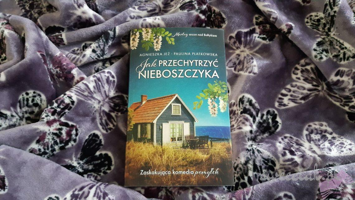 """""""Jak przechytrzyć nieboszczyka"""" - Agnieszka Jeż, Paulina Płatkowska"""