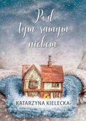 """""""Pod tym samym niebem"""" - Katarzyna Kielecka"""
