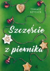 """""""Szczęście z piernika"""" - Tomasz Betcher"""