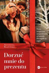 """""""Dorzuć mnie do prezentu"""" - Agnieszka Błażyńska"""