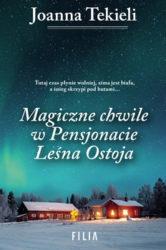 """""""Magiczne chwile w Pensjonacie Leśna Ostoja"""" - Joanna Tekieli"""