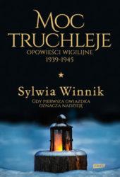 """""""Moc truchleje. Opowieści wigilijne 1939 - 1945"""" - Sylwia Winnik"""