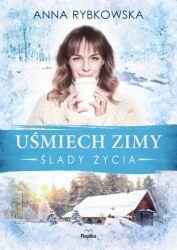 """""""Uśmiech zimy. Ślady życia"""" - Anna Rybkowska"""