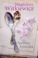 """""""Srebrna łyżeczka"""" - Magdalena Witkiewicz"""
