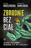 """""""Zbrodnie bez ciał. Jest ciało - jest zbrodnia, nie ma ciała - nie ma zbrodni?"""" - Diana Brzezińska, Andrzej Gawliński"""